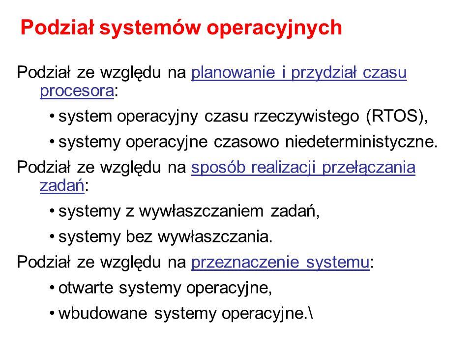 Podział ze względu na planowanie i przydział czasu procesora: system operacyjny czasu rzeczywistego (RTOS), systemy operacyjne czasowo niedeterministy