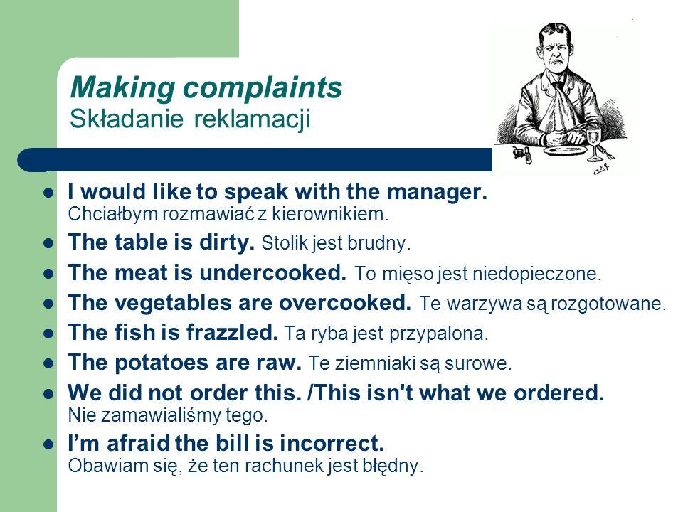 Making complaints Składanie reklamacji I would like to speak with the manager.