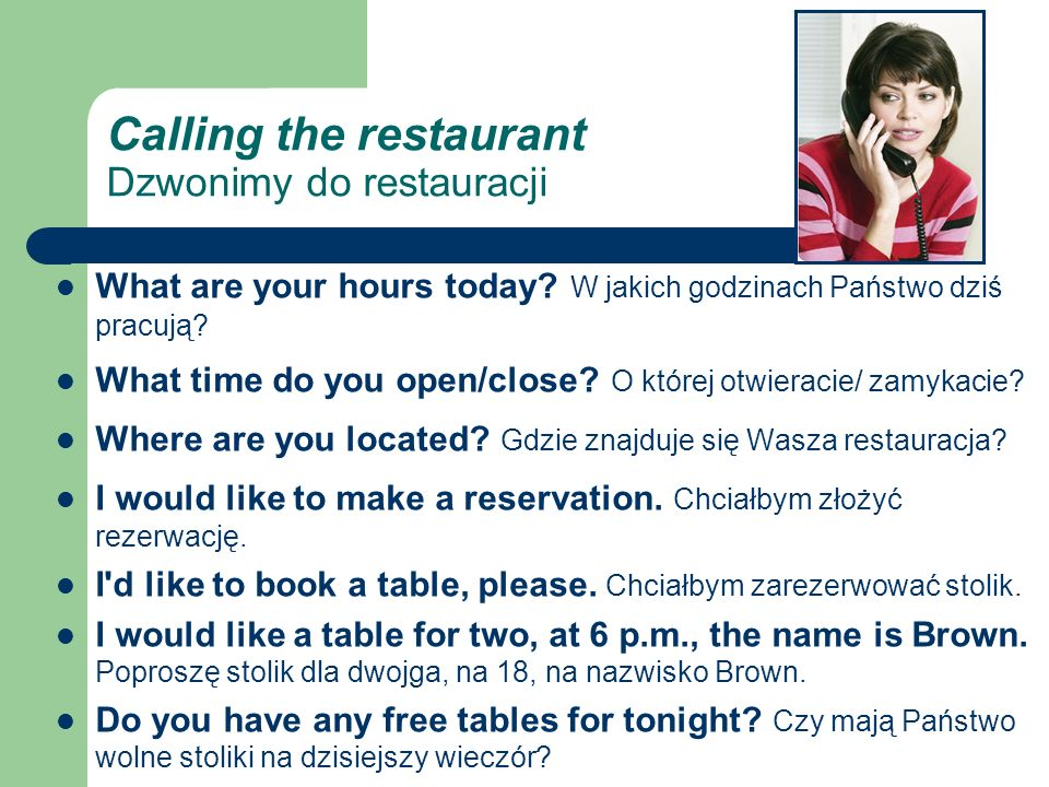 Calling the restaurant Dzwonimy do restauracji What are your hours today.