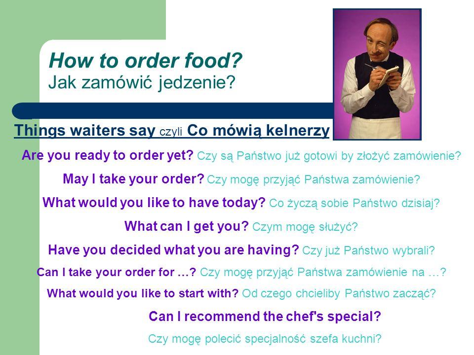 Sample conversation 3 Przykładowa rozmówka (3) Waiter: Have you decided yet, sir.