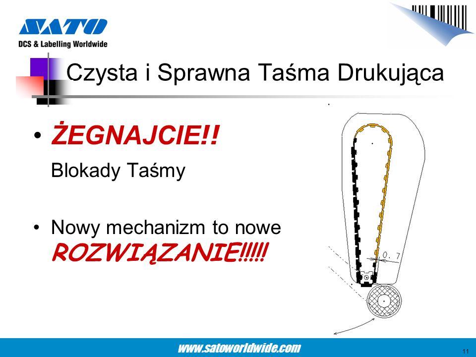 www.satoworldwide.com Czysta i Sprawna Taśma Drukująca ŻEGNAJCIE!! Blokady Taśmy Nowy mechanizm to nowe ROZWIĄZANIE!!!!! 11