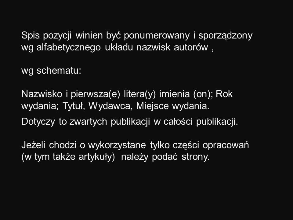 Spis pozycji winien być ponumerowany i sporządzony wg alfabetycznego układu nazwisk autorów, wg schematu: Nazwisko i pierwsza(e) litera(y) imienia (on