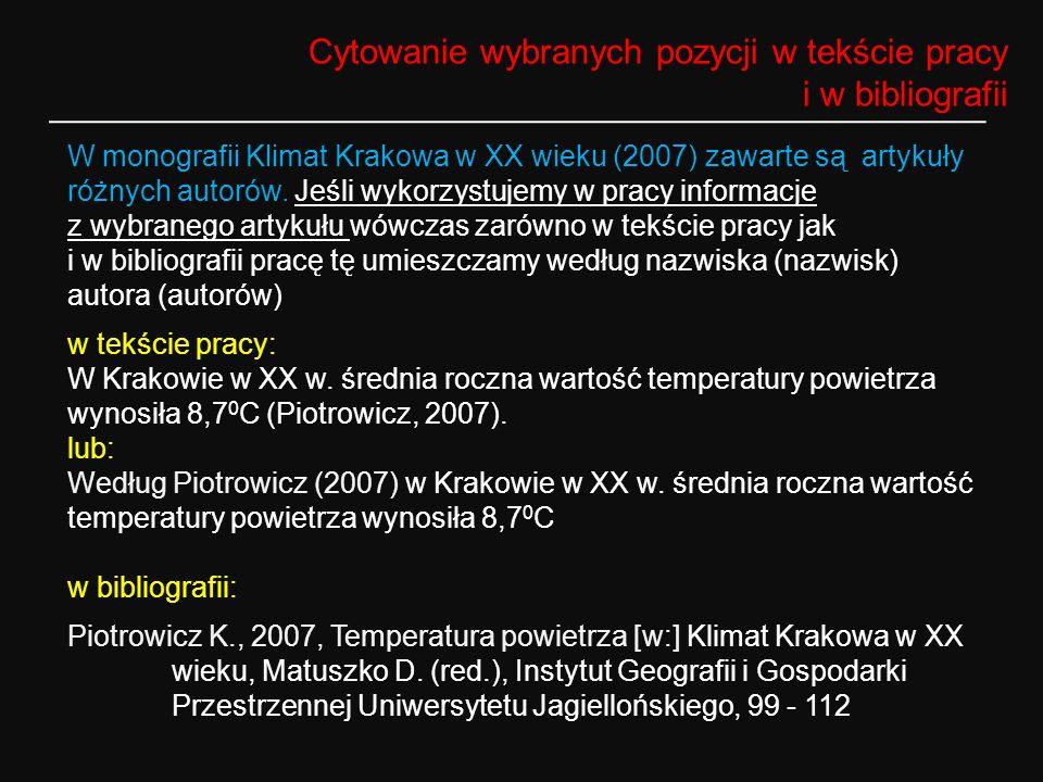 Cytowanie wybranych pozycji w tekście pracy i w bibliografii W monografii Klimat Krakowa w XX wieku (2007) zawarte są artykuły różnych autorów. Jeśli