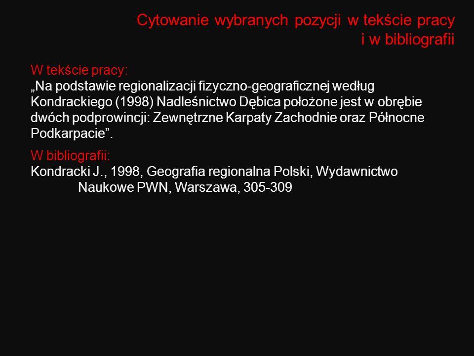 Cytowanie wybranych pozycji w tekście pracy i w bibliografii W tekście pracy: Na podstawie regionalizacji fizyczno-geograficznej według Kondrackiego (