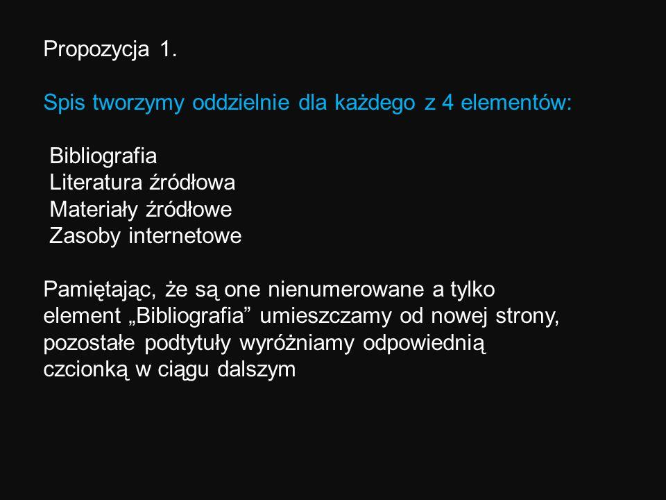 Propozycja 1. Spis tworzymy oddzielnie dla każdego z 4 elementów: Bibliografia Literatura źródłowa Materiały źródłowe Zasoby internetowe Pamiętając, ż