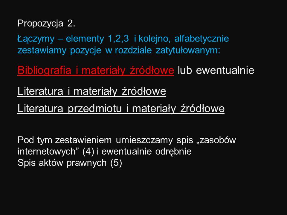 Propozycja 2. Łączymy – elementy 1,2,3 i kolejno, alfabetycznie zestawiamy pozycje w rozdziale zatytułowanym: Bibliografia i materiały źródłowe lub ew