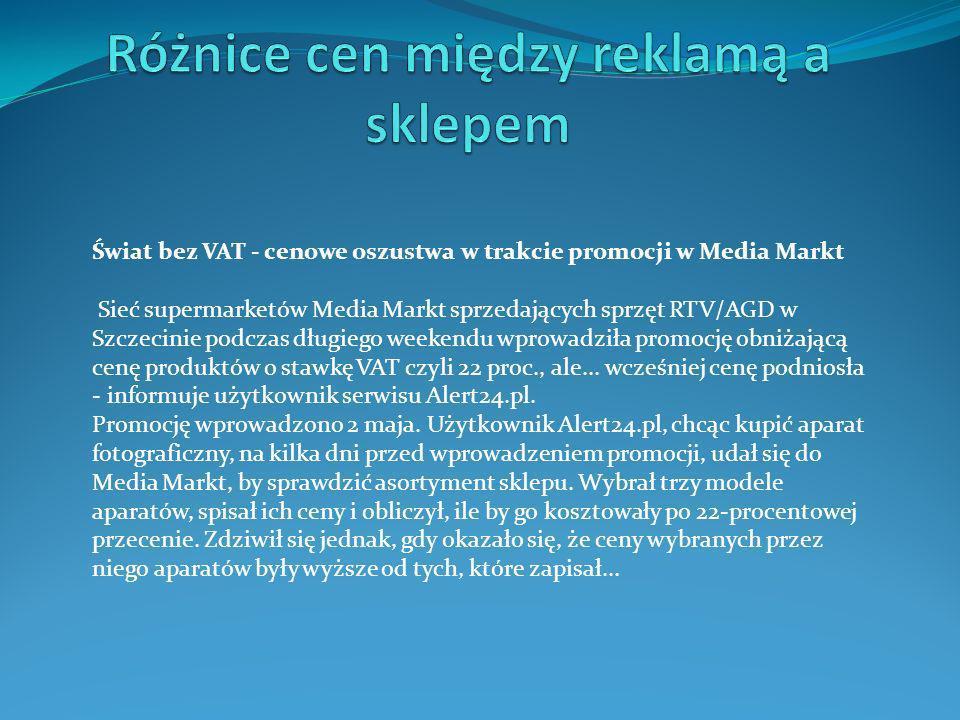 Świat bez VAT - cenowe oszustwa w trakcie promocji w Media Markt Sieć supermarketów Media Markt sprzedających sprzęt RTV/AGD w Szczecinie podczas dług