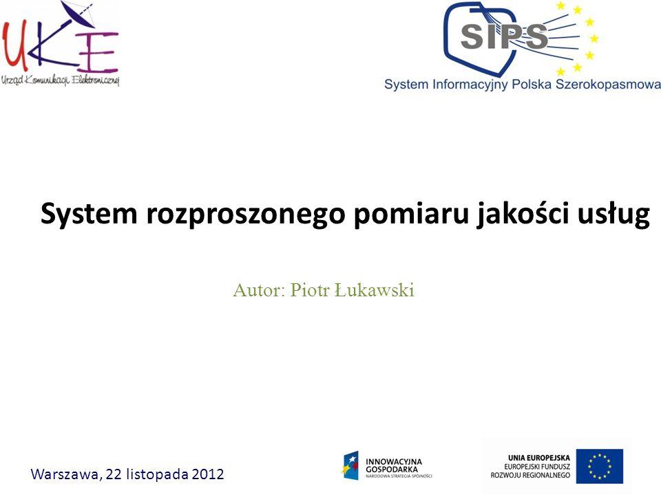 System rozproszonego pomiaru jakości usług Autor: Piotr Łukawski Warszawa, 22 listopada 2012