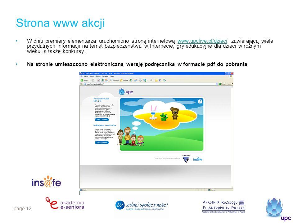 page 12 Strona www akcji W dniu premiery elementarza uruchomiono stronę internetową www.upclive.pl/dzieci, zawierającą wiele przydatnych informacji na temat bezpieczeństwa w Internecie, gry edukacyjne dla dzieci w różnym wieku, a także konkursy.