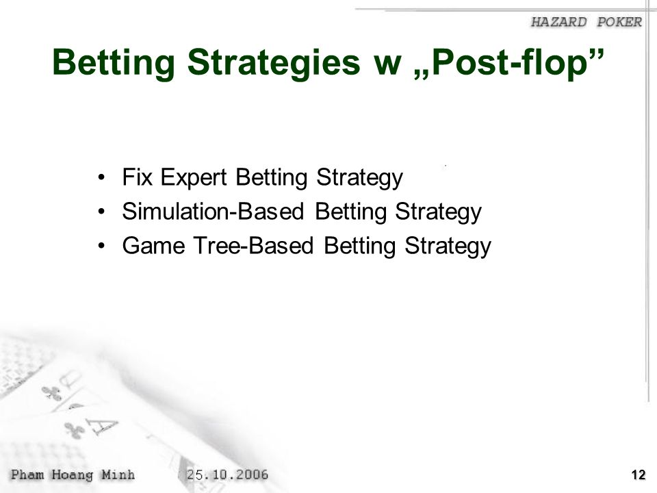 12 Betting Strategies w Post-flop Fix Expert Betting Strategy Simulation-Based Betting Strategy Game Tree-Based Betting Strategy