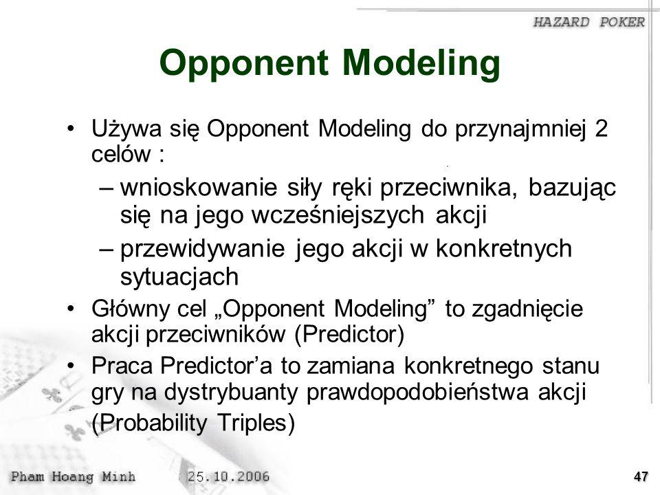 47 Opponent Modeling Używa się Opponent Modeling do przynajmniej 2 celów : –wnioskowanie siły ręki przeciwnika, bazując się na jego wcześniejszych akc