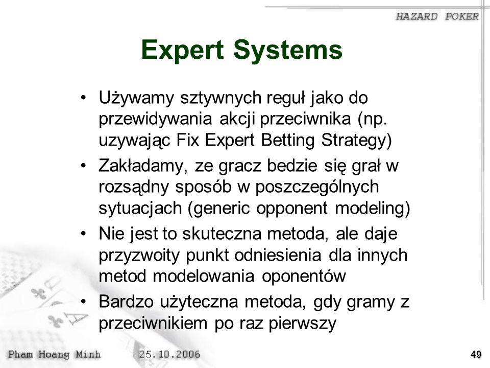 49 Expert Systems Używamy sztywnych reguł jako do przewidywania akcji przeciwnika (np. uzywając Fix Expert Betting Strategy) Zakładamy, ze gracz bedzi