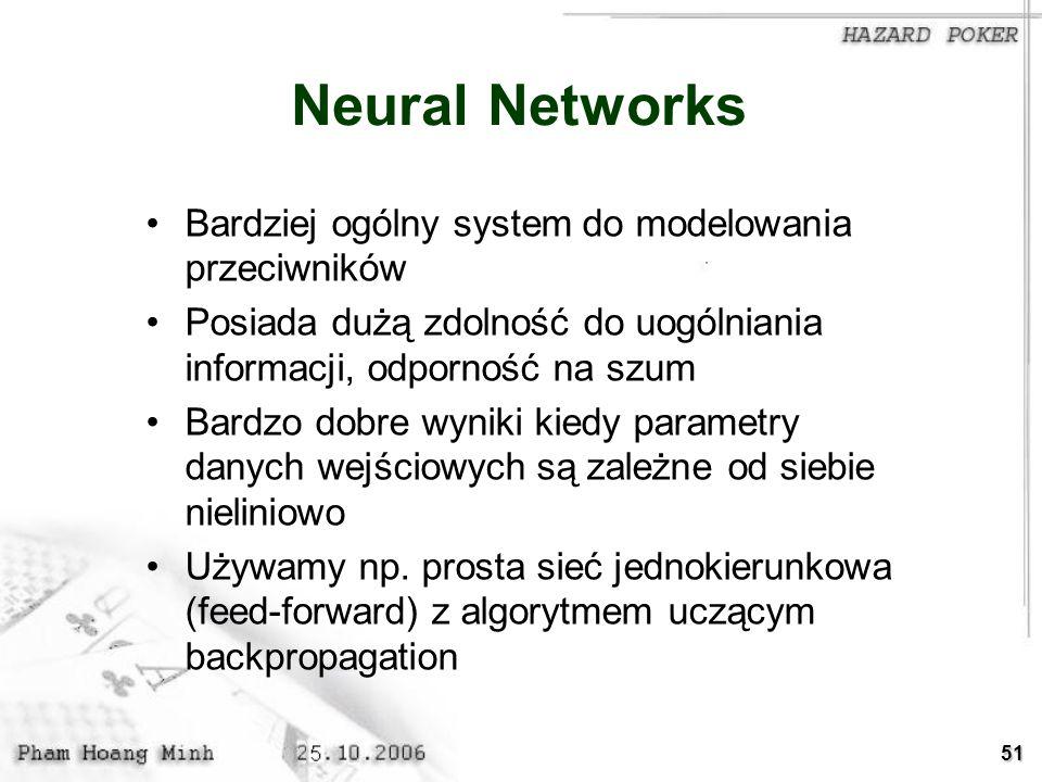 51 Neural Networks Bardziej ogólny system do modelowania przeciwników Posiada dużą zdolność do uogólniania informacji, odporność na szum Bardzo dobre