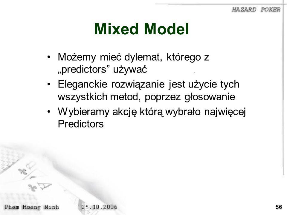 56 Mixed Model Możemy mieć dylemat, którego z predictors używać Eleganckie rozwiązanie jest użycie tych wszystkich metod, poprzez głosowanie Wybieramy