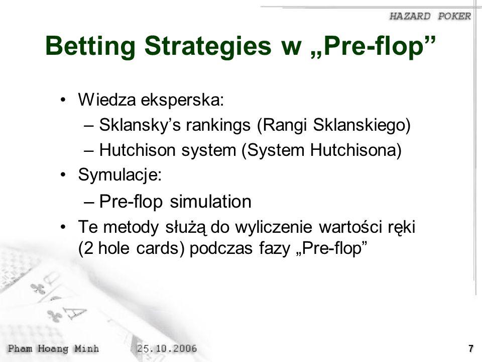 7 Betting Strategies w Pre-flop Wiedza eksperska: –Sklanskys rankings (Rangi Sklanskiego) –Hutchison system (System Hutchisona) Symulacje: –Pre-flop s