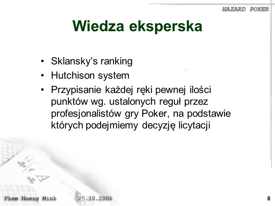 8 Wiedza eksperska Sklanskys ranking Hutchison system Przypisanie każdej ręki pewnej ilości punktów wg. ustalonych reguł przez profesjonalistów gry Po