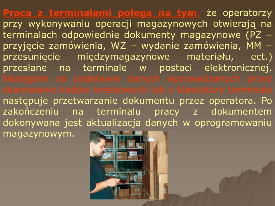 Praca z terminalami polega na tym, że operatorzy przy wykonywaniu operacji magazynowych otwierają na terminalach odpowiednie dokumenty magazynowe (PZ