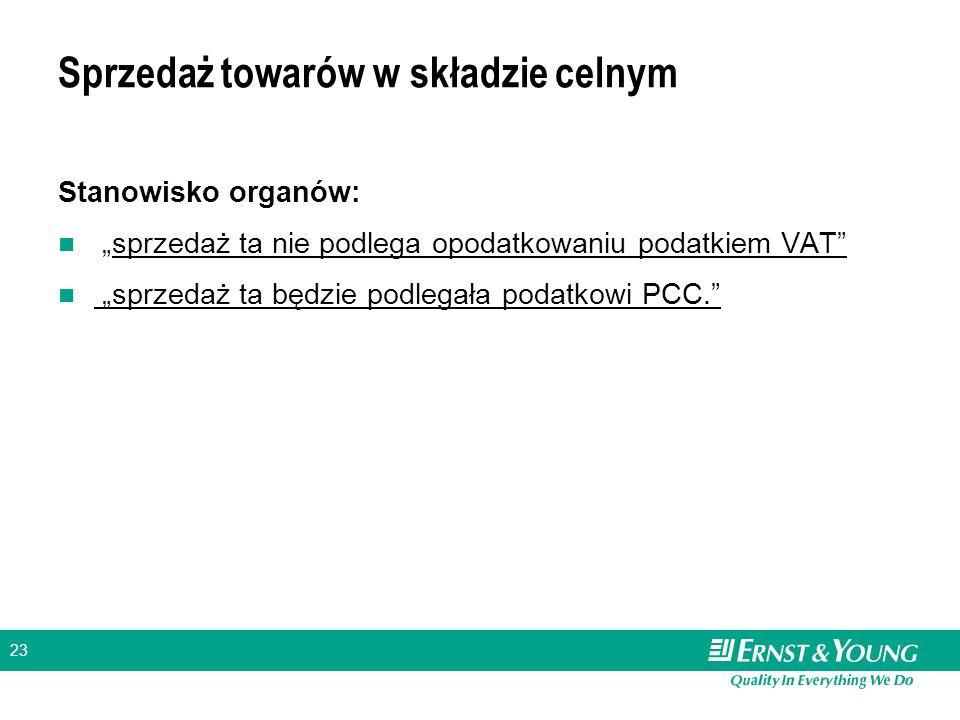 23 Sprzedaż towarów w składzie celnym Stanowisko organów: sprzedaż ta nie podlega opodatkowaniu podatkiem VAT sprzedaż ta będzie podlegała podatkowi PCC.