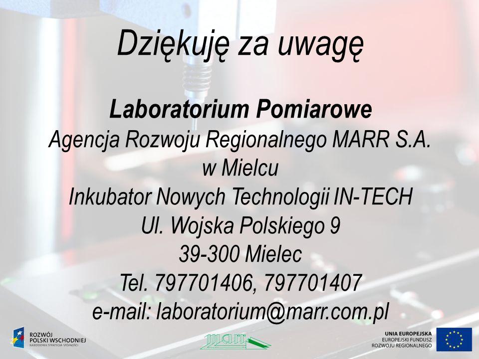 Dziękuję za uwagę Laboratorium Pomiarowe Agencja Rozwoju Regionalnego MARR S.A. w Mielcu Inkubator Nowych Technologii IN-TECH Ul. Wojska Polskiego 9 3