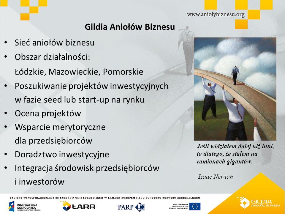 Gildia Aniołów Biznesu Sieć aniołów biznesu Obszar działalności: Łódzkie, Mazowieckie, Pomorskie Poszukiwanie projektów inwestycyjnych w fazie seed lu
