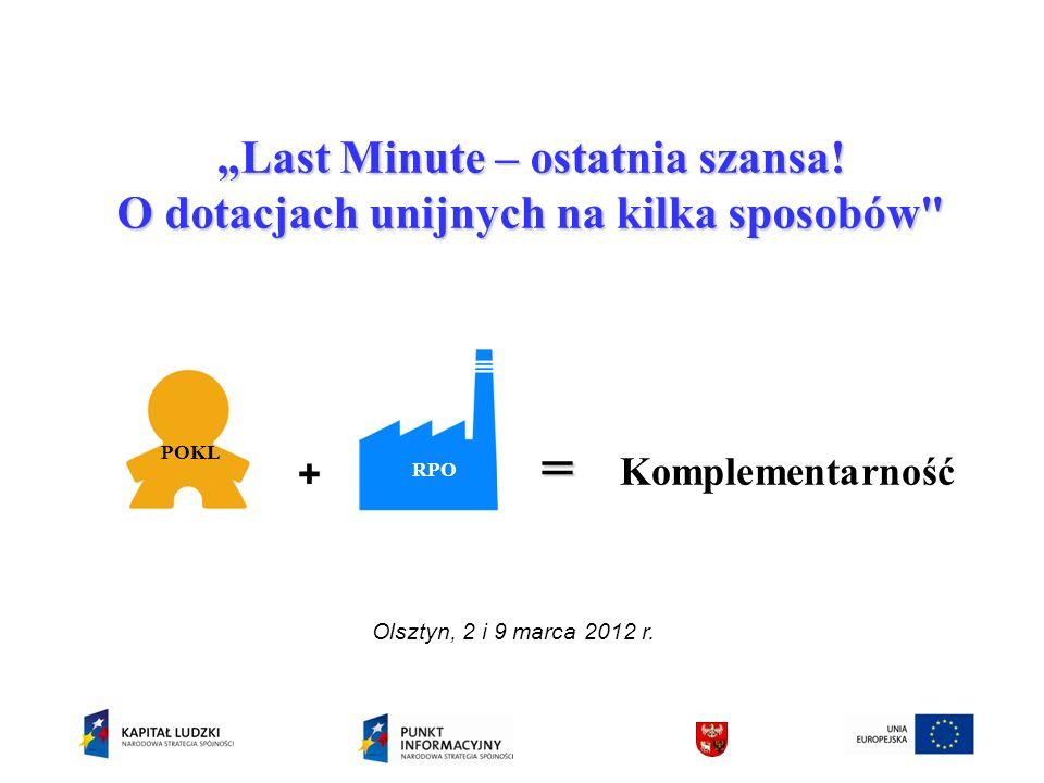 Komplementarność + POKL RPO Olsztyn, 2 i 9 marca 2012 r.