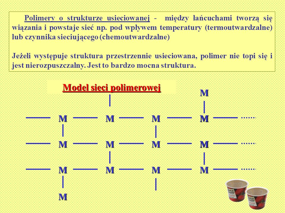 STANY FIZYCZNE POLIMERÓW TkTkTkTk TgTgTgTg TpTpTpTp TdTdTdTd Polimery występują w trzech stanach fizycznych, zależnych od temperatury: SZKLISTYM, WYSOKOELASTYCZNYM, LEPKOPLASTYCZNYM Polimer amorficzny Polimer krystaliczny Charakterystyczne temperatury dla polimerów: temp.