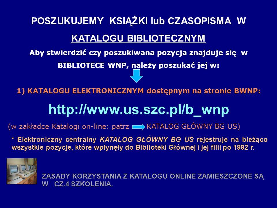 POSZUKUJEMY KSIĄŻKI lub CZASOPISMA W KATALOGU BIBLIOTECZNYM Aby stwierdzić czy poszukiwana pozycja znajduje się w BIBLIOTECE WNP, należy poszukać jej