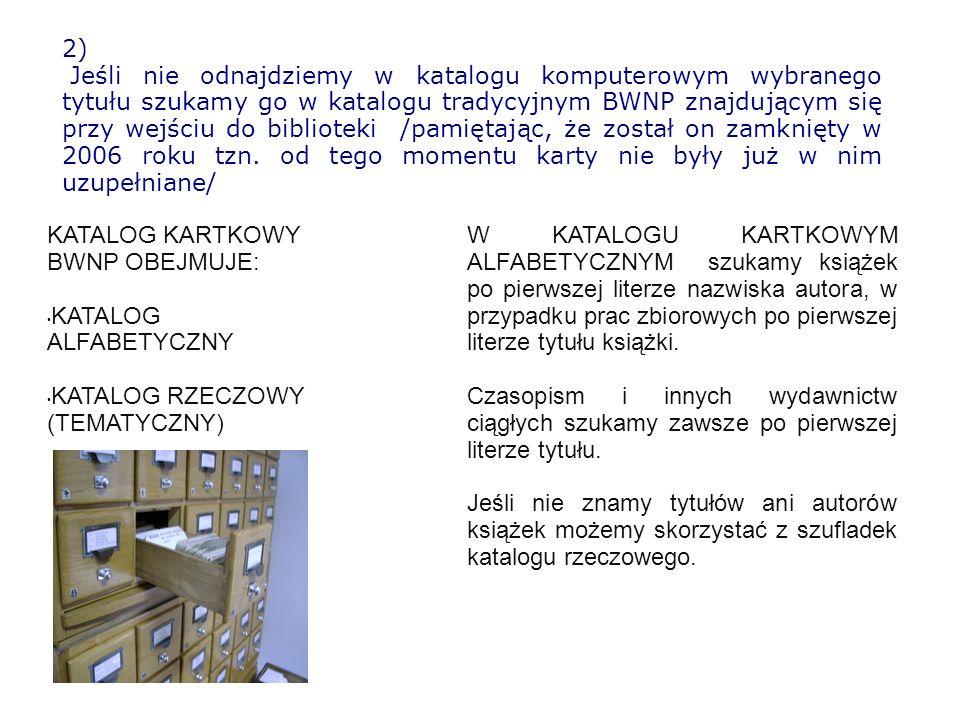 2) Jeśli nie odnajdziemy w katalogu komputerowym wybranego tytułu szukamy go w katalogu tradycyjnym BWNP znajdującym się przy wejściu do biblioteki /p