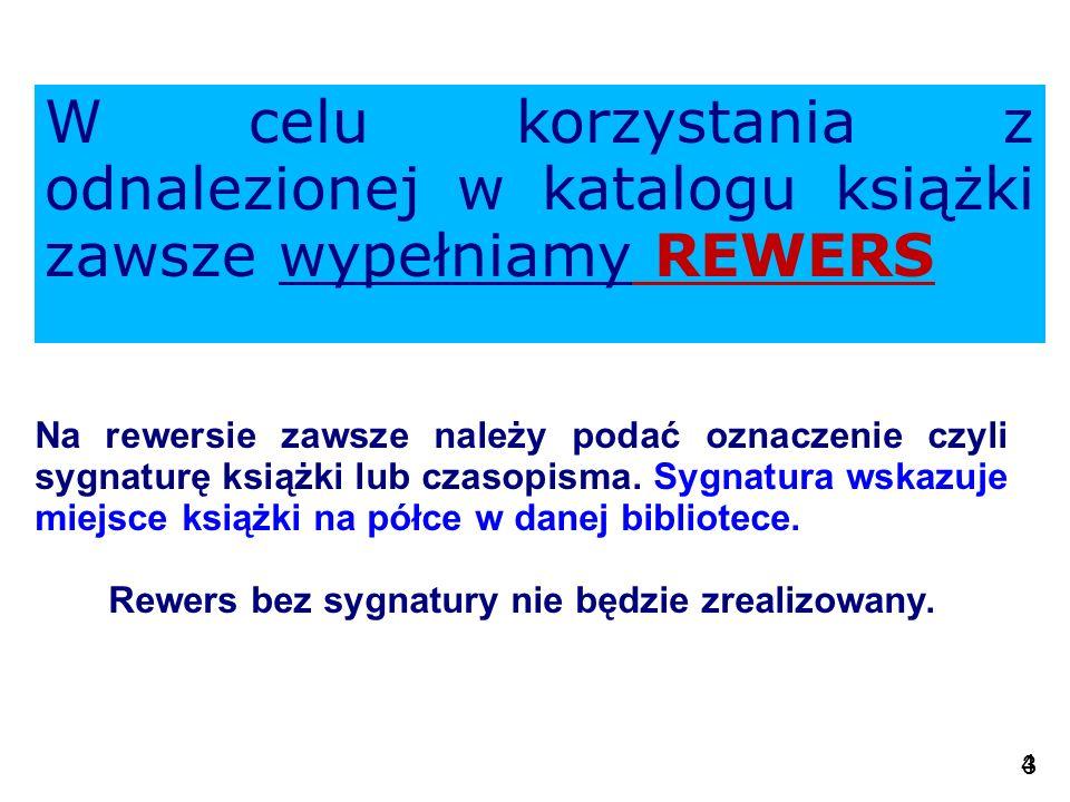 4 3 W celu korzystania z odnalezionej w katalogu książki zawsze wypełniamy REWERS Na rewersie zawsze należy podać oznaczenie czyli sygnaturę książki l