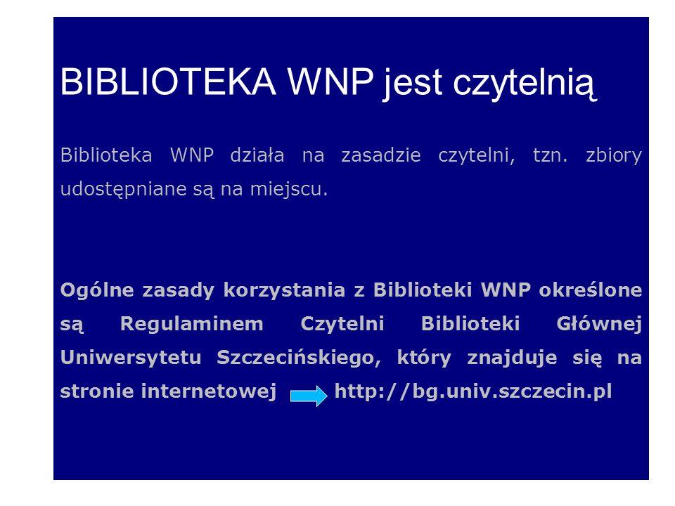 BIBLIOTEKA WNP jest czytelnią Biblioteka WNP działa na zasadzie czytelni, tzn. zbiory udostępniane są na miejscu. Ogólne zasady korzystania z Bibliote