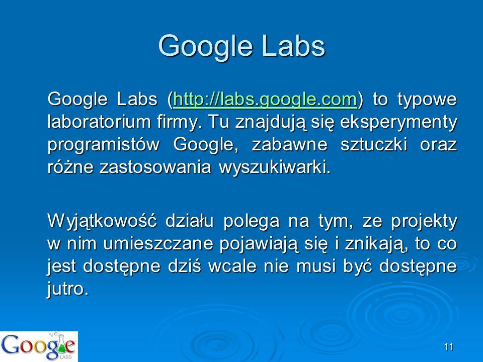 11 Google Labs Google Labs (http://labs.google.com) to typowe laboratorium firmy. Tu znajdują się eksperymenty programistów Google, zabawne sztuczki o