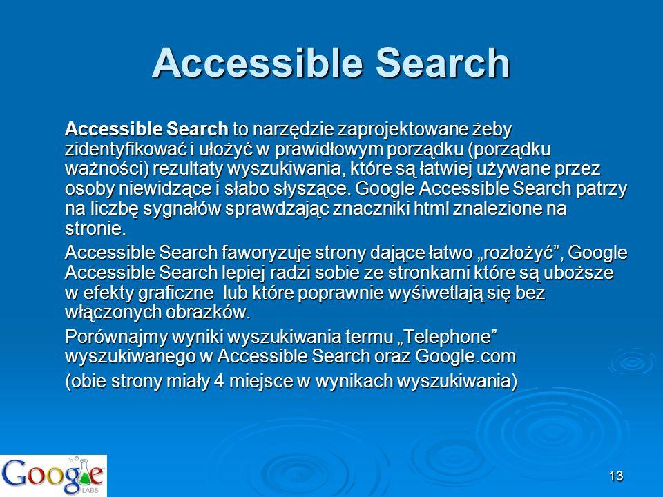 13 Accessible Search Accessible Search to narzędzie zaprojektowane żeby zidentyfikować i ułożyć w prawidłowym porządku (porządku ważności) rezultaty w