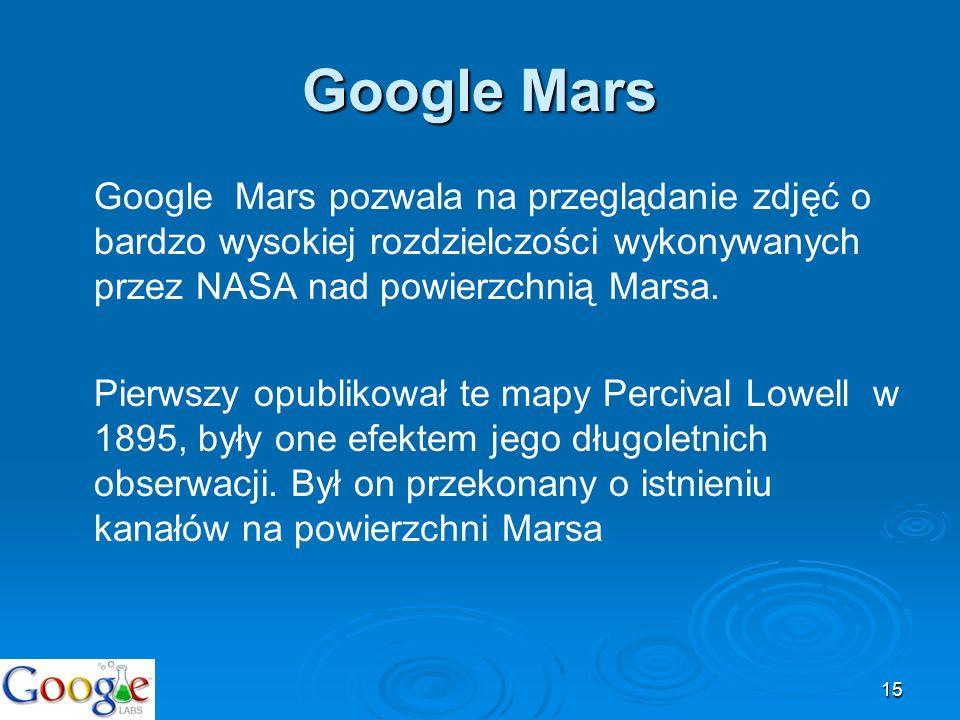 15 Google Mars Google Mars pozwala na przeglądanie zdjęć o bardzo wysokiej rozdzielczości wykonywanych przez NASA nad powierzchnią Marsa. Pierwszy opu