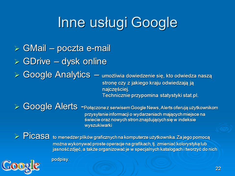 22 Inne usługi Google GMail – poczta e-mail GMail – poczta e-mail GDrive – dysk online GDrive – dysk online Google Analytics – umożliwia dowiedzenie s