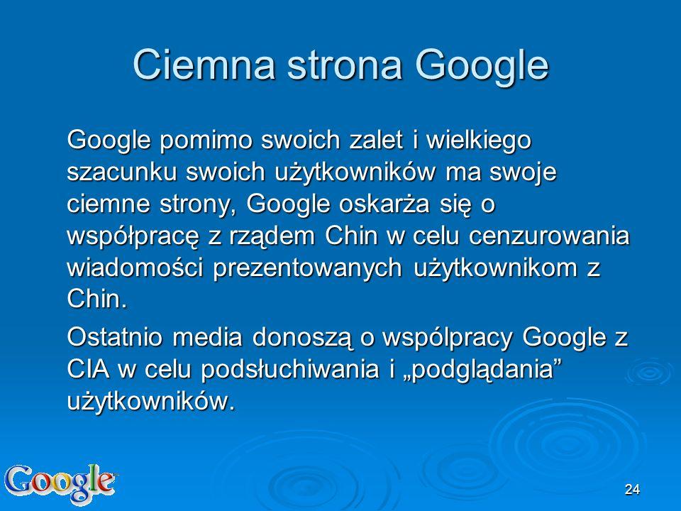 24 Ciemna strona Google Google pomimo swoich zalet i wielkiego szacunku swoich użytkowników ma swoje ciemne strony, Google oskarża się o współpracę z