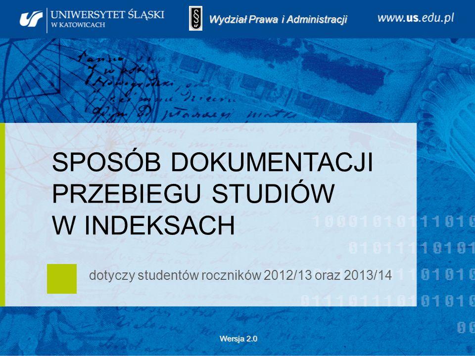wersja 1.1 SPOSÓB DOKUMENTACJI PRZEBIEGU STUDIÓW W INDEKSACH dotyczy studentów roczników 2012/13 oraz 2013/14 Wydział Prawa i Administracji Wersja 2.0