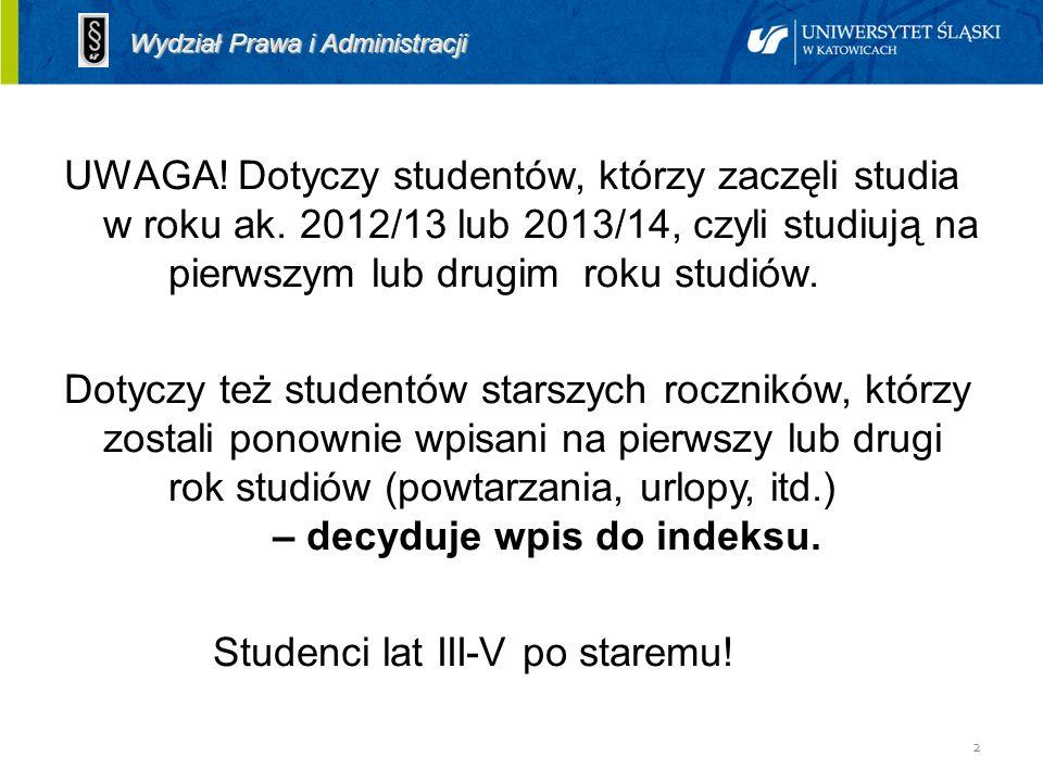 2 Założenia UWAGA! Dotyczy studentów, którzy zaczęli studia w roku ak. 2012/13 lub 2013/14, czyli studiują na pierwszym lub drugim roku studiów. Dotyc