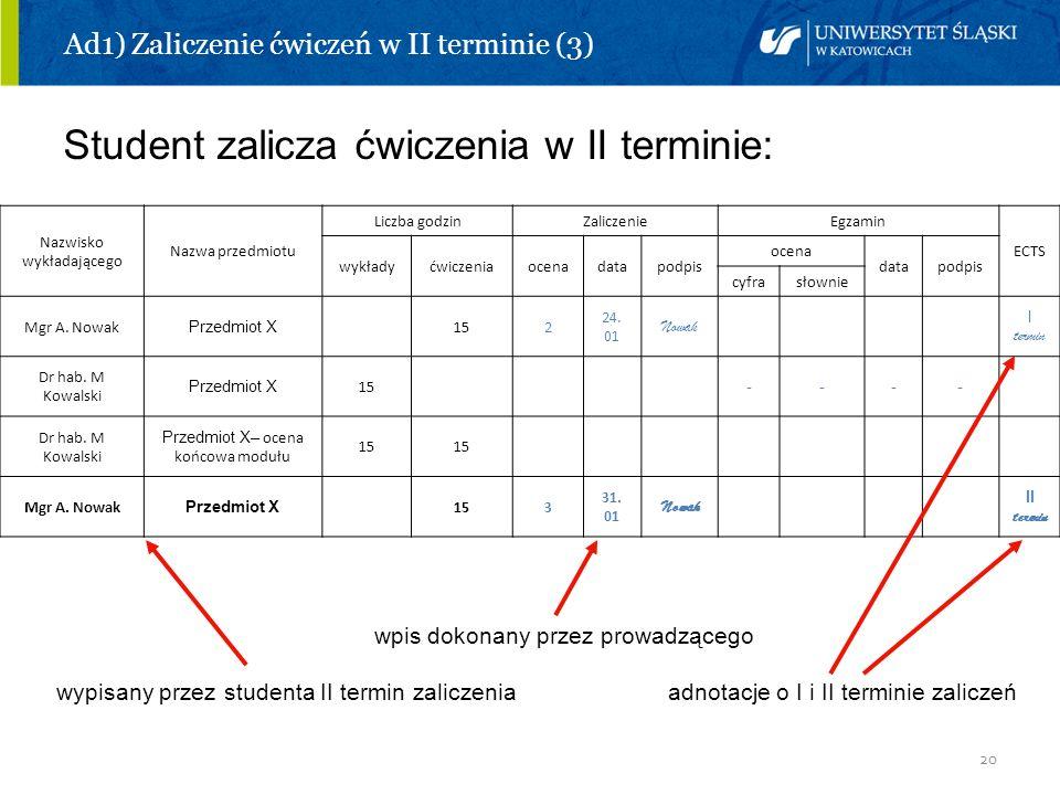 20 Ad1) Zaliczenie ćwiczeń w II terminie (3) Student zalicza ćwiczenia w II terminie: wpis dokonany przez prowadzącego wypisany przez studenta II term