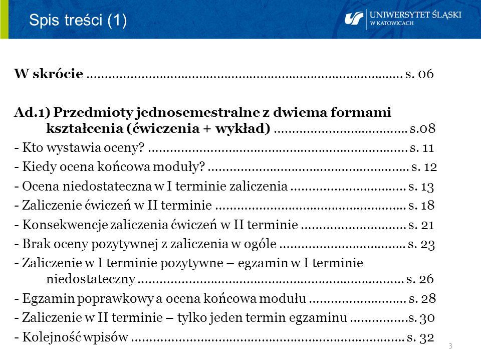 3 Spis treści (1) W skrócie ………………………………………………………………………....… s. 06 Ad.1) Przedmioty jednosemestralne z dwiema formami kształcenia (ćwiczenia + wykład)