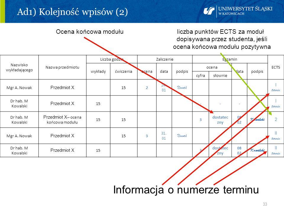 33 Ad1) Kolejność wpisów (2) Ocena końcowa modułu liczba punktów ECTS za moduł dopisywana przez studenta, jeśli ocena końcowa modułu pozytywna Informa