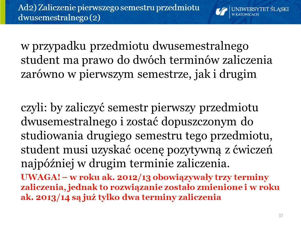 37 Ad2) Zaliczenie pierwszego semestru przedmiotu dwusemestralnego (2) w przypadku przedmiotu dwusemestralnego student ma prawo do dwóch terminów zali