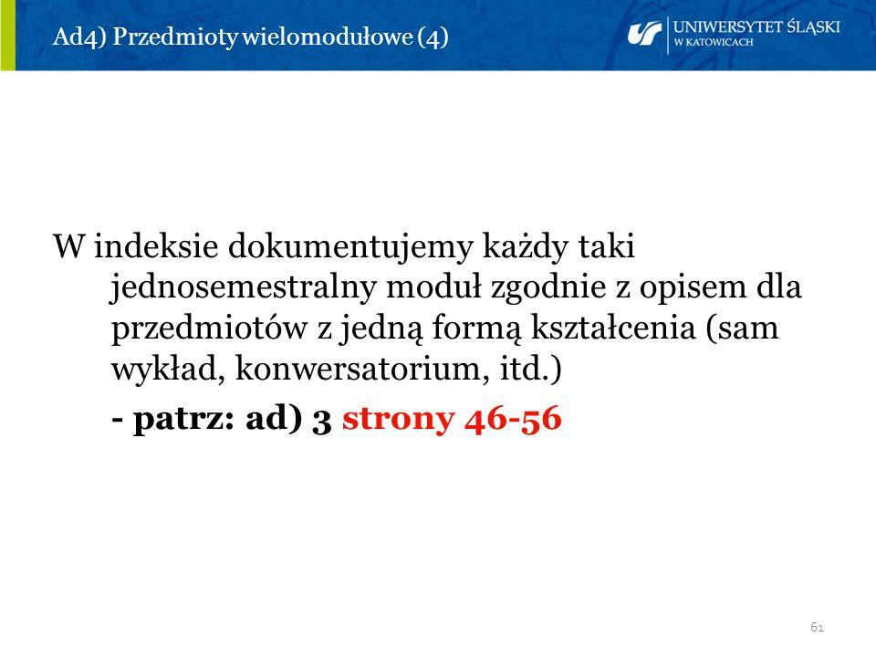 61 Ad4) Przedmioty wielomodułowe (4) W indeksie dokumentujemy każdy taki jednosemestralny moduł zgodnie z opisem dla przedmiotów z jedną formą kształc