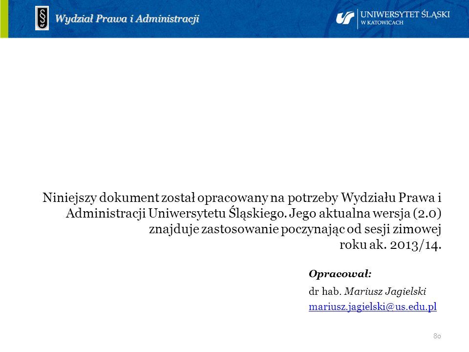 80 Wydział Prawa i Administracji Niniejszy dokument został opracowany na potrzeby Wydziału Prawa i Administracji Uniwersytetu Śląskiego. Jego aktualna