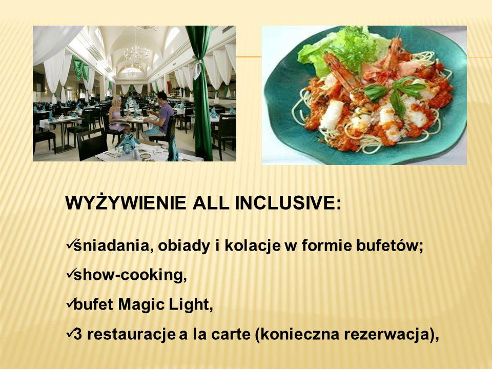 WYŻYWIENIE ALL INCLUSIVE: śniadania, obiady i kolacje w formie bufetów; show-cooking, bufet Magic Light, 3 restauracje a la carte (konieczna rezerwacj
