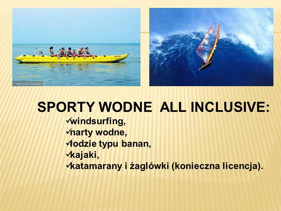 SPORTY WODNE ALL INCLUSIVE: windsurfing, narty wodne, łodzie typu banan, kajaki, katamarany i żaglówki (konieczna licencja).