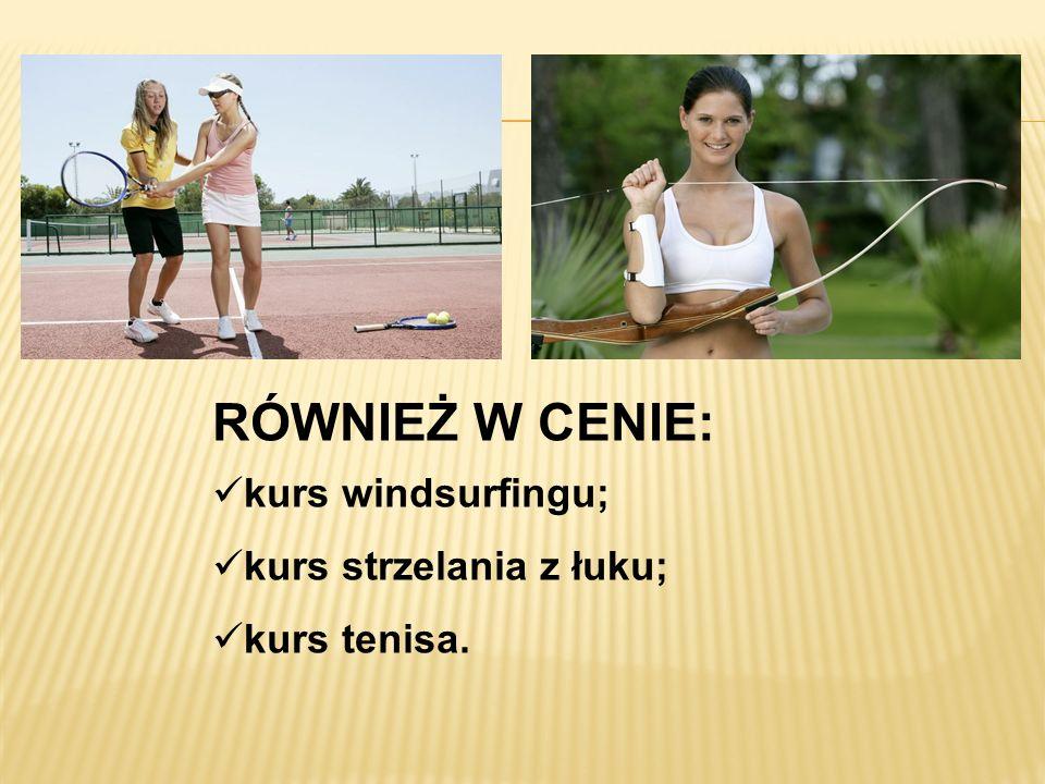 RÓWNIEŻ W CENIE: kurs windsurfingu; kurs strzelania z łuku; kurs tenisa.