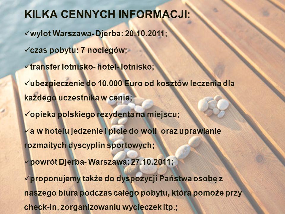 KILKA CENNYCH INFORMACJI: wylot Warszawa- Djerba: 20.10.2011; czas pobytu: 7 noclegów; transfer lotnisko- hotel- lotnisko; ubezpieczenie do 10.000 Eur