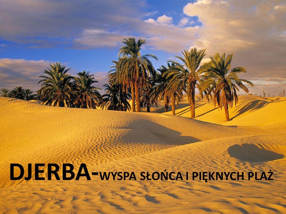 DJERBA- WYSPA SŁOŃCA I PIĘKNYCH PLAŻ