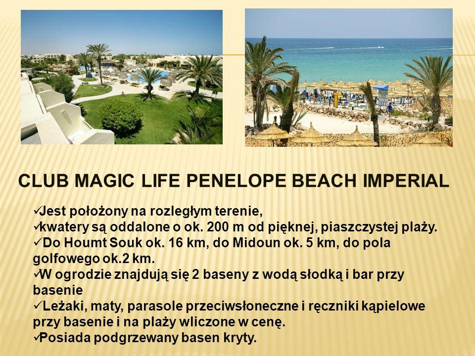 CLUB MAGIC LIFE PENELOPE BEACH IMPERIAL Jest położony na rozległym terenie, kwatery są oddalone o ok. 200 m od pięknej, piaszczystej plaży. Do Houmt S