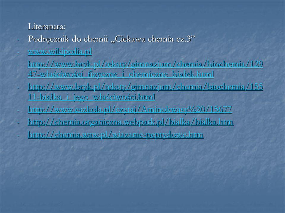 Literatura: - Podręcznik do chemii,,Ciekawa chemia cz.3 - www.wikipedia.pl www.wikipedia.pl - http://www.bryk.pl/teksty/gimnazjum/chemia/biochemia/129